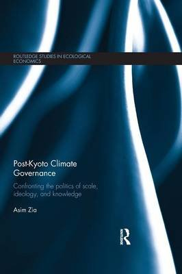 Post-Kyoto Climate Governance - Confronting the Politics of Scale, Ideology and Knowledge (Paperback): Asim Zia