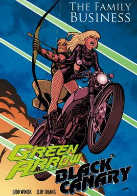 Green Arrow/Black Canary - Family Business (Hardcover): Judd Winick, Cliff Chiang
