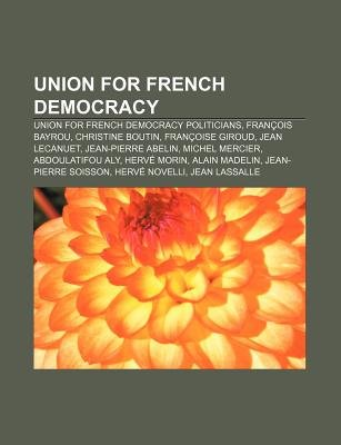 Union for French Democracy - Union for French Democracy Politicians, Francois Bayrou, Christine Boutin, Francoise Giroud, Jean...