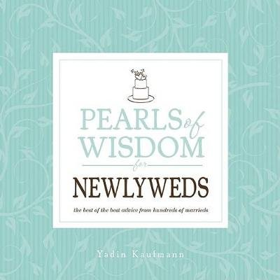 Pearls of Wisdom for Newlyweds - The Best of the Best Advice from Hundreds of Marrieds (Paperback): Yadin Kaufmann, Lori Banov...