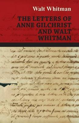 The Letters of Anne Gilchrist and Walt Whitman (Electronic book text): Walt Whitman