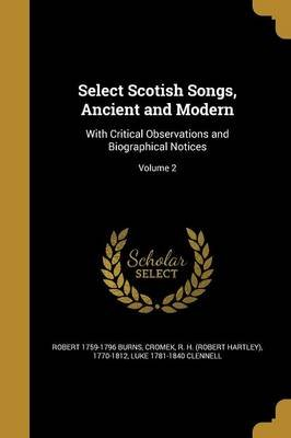 Select Scotish Songs, Ancient and Modern - With Critical Observations and Biographical Notices; Volume 2 (Paperback): Robert...
