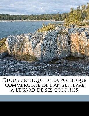 Etude Critique de La Politique Commerciale de L'Angleterre A L'Egard de Ses Colonies (French, Paperback): Pierre Aubry