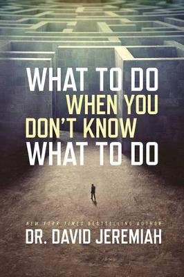 What To Do When You Don't Know What To Do (Paperback): David Jeremiah