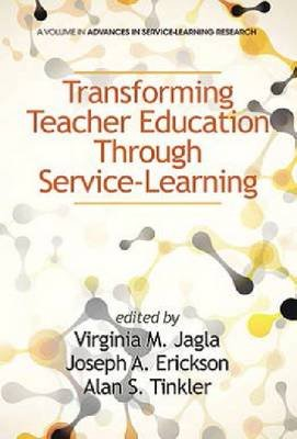Transforming Teacher Education Through Service-Learning (Hardcover): Virginia M. Jagla, Joseph A. Erickson, Alan S Tinkler