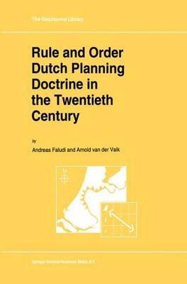 Rule and Order - Dutch Planning Doctrine in the Twentieth Century (Hardcover, 1994 Ed.): Andreas Faludi, Arnold Van Der Valk