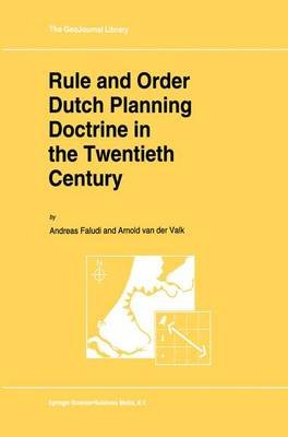 Rule and Order Dutch Planning Doctrine in the Twentieth Century (Hardcover, 1994 ed.): Andreas Faludi, Arnold Van Der Valk