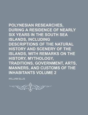 Polynesian Researches, During a Residence of Nearly Six Years in the South Sea Islands, Including Descriptions of the Natural...