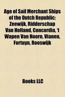 Age of Sail Merchant Ships of the Dutch Republic - Zeewijk, Ridderschap Van Holland, Concordia, 't Wapen Van Hoorn,...