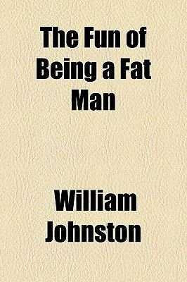 The Fun of Being a Fat Man (Paperback): William Johnston