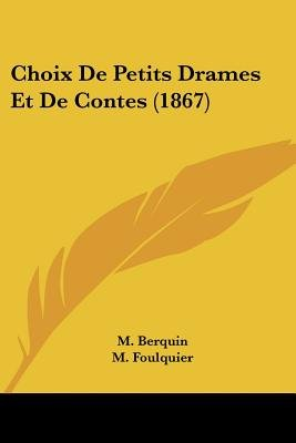 Choix de Petits Drames Et de Contes (1867) (English, French, Paperback): M. Berquin