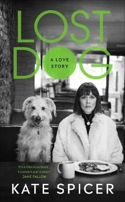 Lost Dog - A Love Story (Hardcover): Kate Spicer