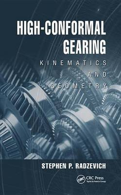 High-Conformal Gearing - Kinematics and Geometry (Electronic book text): Stephen P. Radzevich