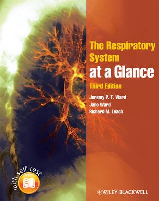 The Respiratory System at a Glance (Paperback, 3rd Revised edition): Jeremy P. T. Ward, Jane Ward, Richard M Leach, Charles M...