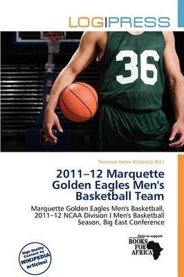 2011-12 Marquette Golden Eagles Men's Basketball Team (Paperback): Terrence James Victorino