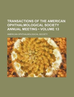 Transactions of the American Ophthalmological Society Annual Meeting (Volume 13) (Paperback): American Ophthalmological Society