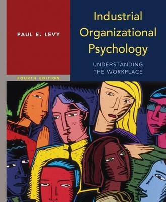 Industrial Organizational Psychology - Understanding the Workplace (Hardcover, 4th Revised edition): Paul Levy