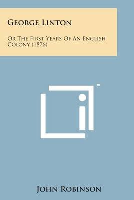 George Linton - Or the First Years of an English Colony (1876) (Paperback): John Robinson