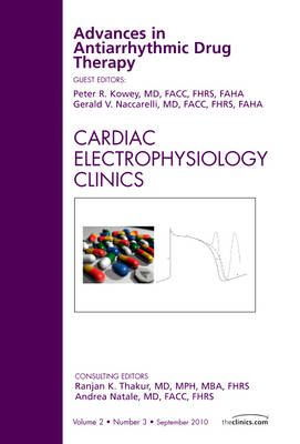 Advances in Antiarrhythmic Drug Therapy, An Issue of Cardiac Electrophysiology Clinics (Hardcover): Peter R Kowey, Gerald V....