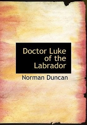 Doctor Luke of the Labrador (Large print, Paperback, Large type / large print edition): Norman Duncan
