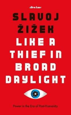 Like A Thief In Broad Daylight - Power in the Era of Post-Humanity (Hardcover): Slavoj Zizek