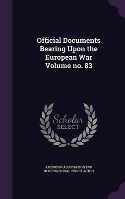 Official Documents Bearing Upon the European War Volume No. 83 (Hardcover): American Association for International C