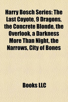 Harry Bosch Series - The Last Coyote, 9 Dragons, the Concrete Blonde, the Overlook, a Darkness More Than Night, the Narrows,...