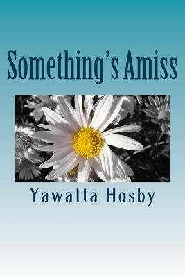 Something's Amiss (Paperback): Yawatta Hosby