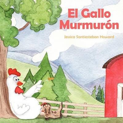 El Gallo Murmuron (English, Spanish, Paperback): Jessica Santiesteban Howard