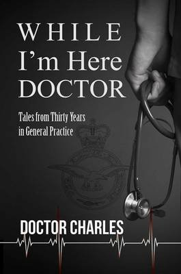While I'm Here, Doctor (Paperback): Charles David Lacey