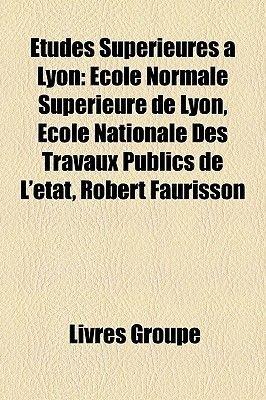 Etudes Superieures a Lyon - Ecole Normale Superieure de Lyon, Ecole Nationale Des Travaux Publics de L'Etat, Robert...