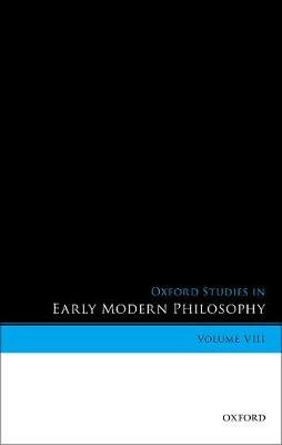 Oxford Studies in Early Modern Philosophy, Volume VIII (Hardcover): Daniel Garber, Donald Rutherford
