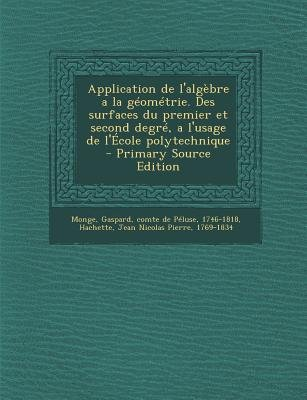 Application de L'Algebre a la Geometrie. Des Surfaces Du Premier Et Second Degre, A L'Usage de L'Ecole...