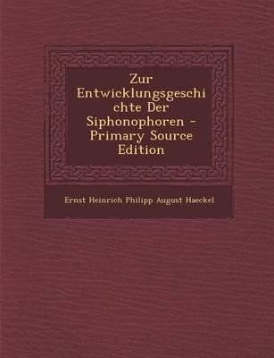 Zur Entwicklungsgeschichte Der Siphonophoren - Primary Source Edition (English, German, Paperback): Ernst Heinrich Philipp...