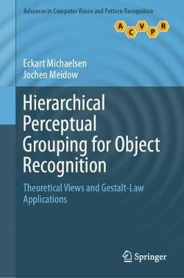 Hierarchical Perceptual Grouping for Object Recognition - Theoretical Views and Gestalt-Law Applications (Hardcover, 1st ed....