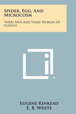 Spider, Egg, and Microcosm - Three Men and Three Worlds of Science (Paperback): Eugene Kinkead