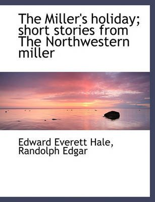 The Miller's Holiday; Short Stories from the Northwestern Miller (Large print, Paperback, Large type / large print...