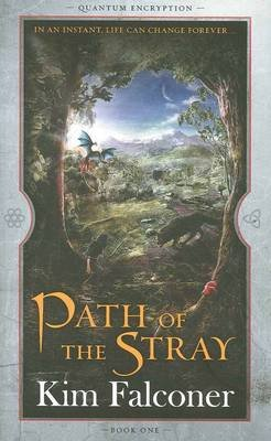 Path of the Stray: Quantum Encryption Bk 1 (Paperback): Kim Falconer