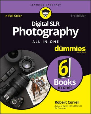 Digital SLR Photography All-in-One For Dummies (Paperback, 3rd Edition): Robert Correll