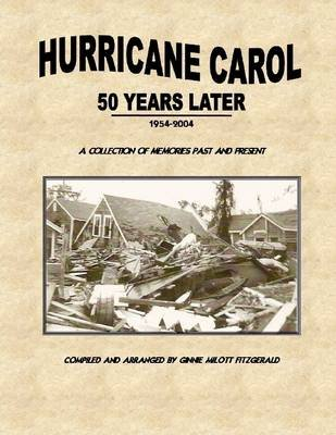 Hurricane Carol 50 Years Later 1954-2004: A Collection of Memories (Electronic book text): Ginnie Milott FitzGerald