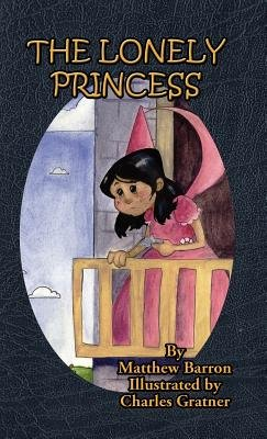 The Lonely Princess (Hardcover): Matthew Barron