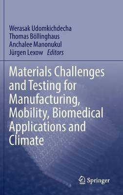 Materials Challenges and Testing for Manufacturing, Mobility, Biomedical Applications and Climate - Materials Data and...