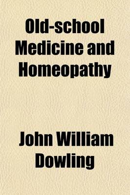 Old-School Medicine and Homeopathy (Paperback): John William Dowling