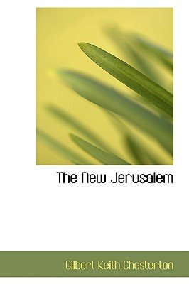 The New Jerusalem (Hardcover): Gilbert Keith Chesterton