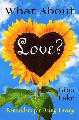 What about Love? - Reminders for Being Loving (Paperback): Gina Lake
