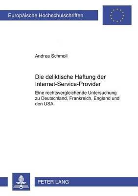 Die Deliktische Haftung Der Internet-Service-Provider - Eine Rechtsvergleichende Untersuchung Zu Deutschland, Frankreich,...