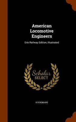 American Locomotive Engineers - Erie Railway Edition, Illustrated (Hardcover): H. R. Romans