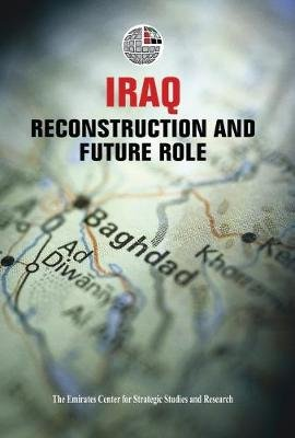 Iraq - Reconstruction and Future Role (Hardcover): Emirates Center for Strategic Studies & Research