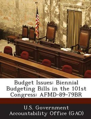 Budget Issues - Biennial Budgeting Bills in the 101st Congress: Afmd-89-79br (Paperback): U S Government Accountability Office...