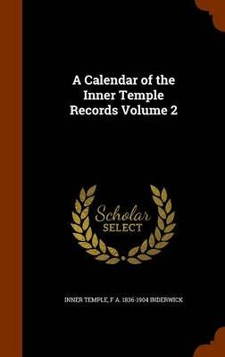 A Calendar of the Inner Temple Records Volume 2 (Hardcover): Inner Temple, F. A. 1836-1904 Inderwick